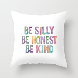Be Silly Be Honest Be Kind Throw Pillow