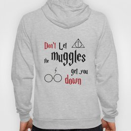 """The """"Don't let the muggles get you down"""" quote from harry potter  Hoody"""