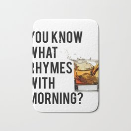 FUNNY WALL ART, Whiskey quote, You know what rhymes with morning, Whiskey quote Bath Mat