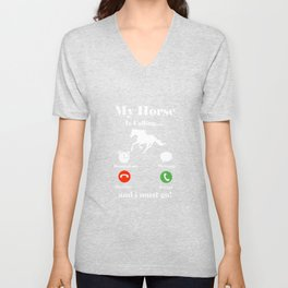 My Horse Is Calling and I Must Go Unisex V-Neck