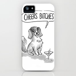 Cheers, Bitches! Cute Dog, King Charles Spaniel iPhone Case