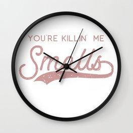 You're Killin' Me Smalls (Parent version) Pink distressed Wall Clock