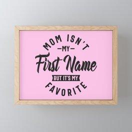Mom Isn't My First Name But It's My Favorite Framed Mini Art Print