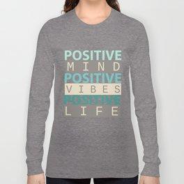 Positive Mind Positive Vibes Positive Life Long Sleeve T-shirt