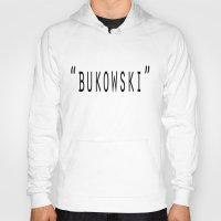 bukowski Hoodies featuring Bukowski by Sofia Gerona