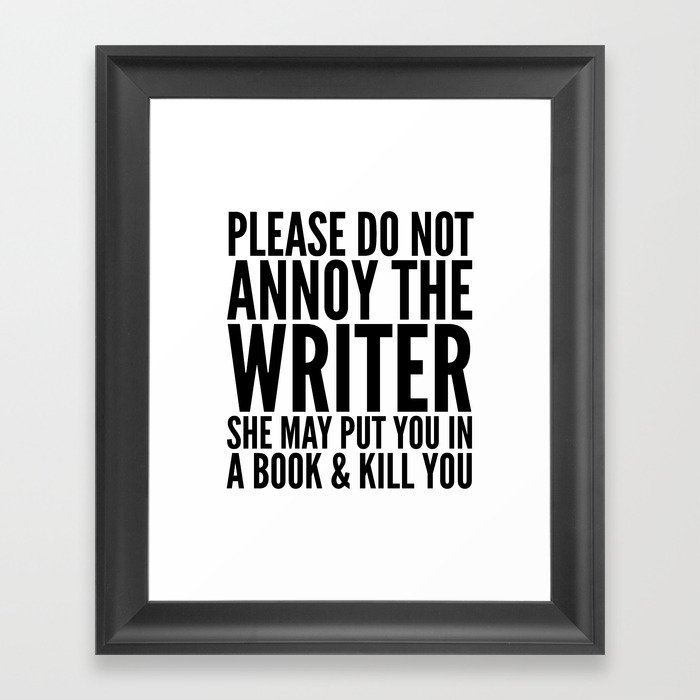 Please do not annoy the writer. She may put you in a book and kill you. Gerahmter Kunstdruck