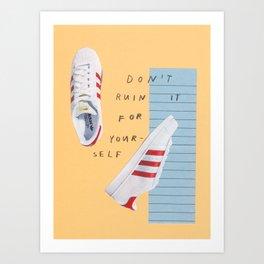 don't ruin it Art Print