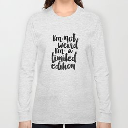 I'm Not Weird I'm a Limited Edition Black and White Funny Typography Poster Long Sleeve T-shirt