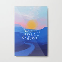 The Sun Is Still Rising Metal Print