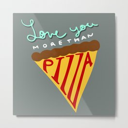 Love You More Than Pizza Metal Print