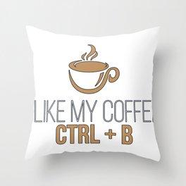 I Like My Coffee Ctrl+B Throw Pillow