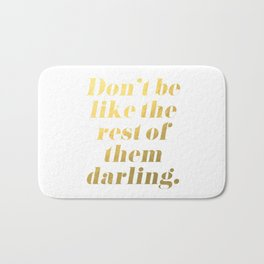 Don't be like the rest of them darling Gold Bath Mat