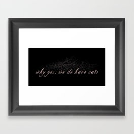 Why yes, we do have cats Framed Art Print