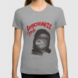 Lobotomize me. T-shirt