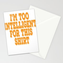 """Wise and gifted? Here's a cute tee for you! """"I'm Too Intelligent For This Shirt"""" tee design Stationery Cards"""