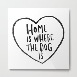 Home Is Where The Dog Is Metal Print