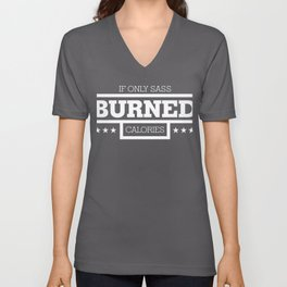 Dieting If Only Sass Burned Calories Unisex V-Neck