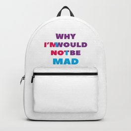 I'm Not Mad Backpack