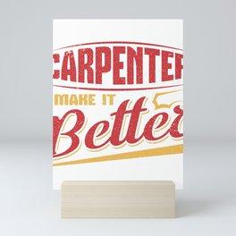 Carpenter Make It Better Woodwork Construction Mini Art Print