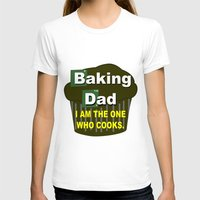 baking T-shirts featuring Baking dad by junaputra
