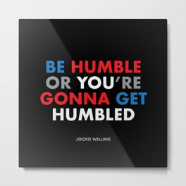 """Be humble or you're gonna get humbled"" Jocko Willink Metal Print"