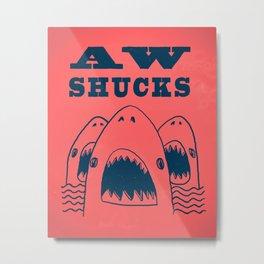 AW SHUCKS Metal Print