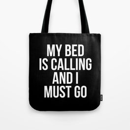 My Bed is Calling and I Must Go (Black & White) Tote Bag
