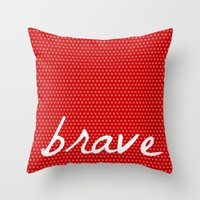be brave Throw Pillows featuring Brave by Endless Summer