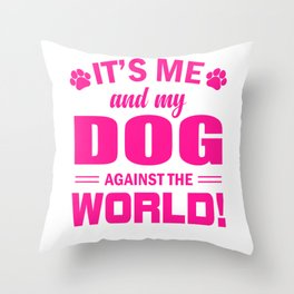 It's Me And My Dog Against The World mag Throw Pillow