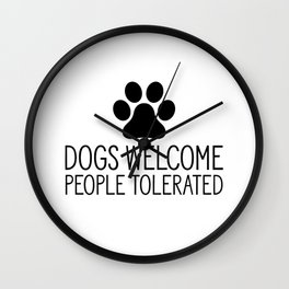 Dogs Welcome People Tolerated Wall Clock