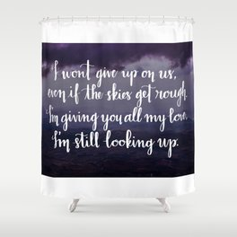 I Won't Give Up Shower Curtain