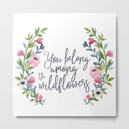 You Belong Among the Wildflowers Metal Print