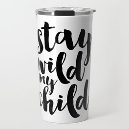 Stay Wild My Child, Kids Gift,Nursery Decor,Quote Prints,Typography Poster,Kids Room Decor Travel Mug
