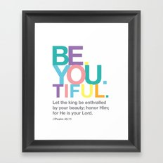 Be. You. Tiful. Framed Art Print