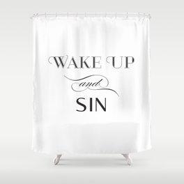 WAKE UP & SIN Shower Curtain
