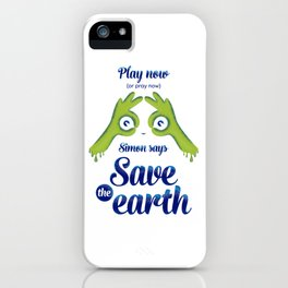 Simon says... Save the earth iPhone Case