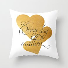 Every day matters Throw Pillow