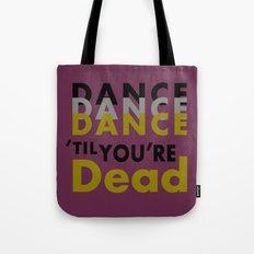 Dance Until You're Dead or Deceased Tote Bag
