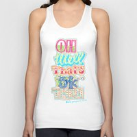 novelty Tank Tops featuring oh well that's ok then by Jenny Robins