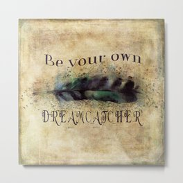 Be Your Own Dreamcatcher Metal Print