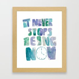 it never stops being now Framed Art Print