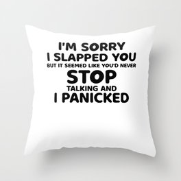 I'm Sorry I Slapped You, I Panicked Throw Pillow
