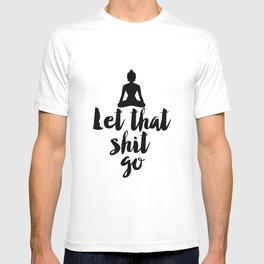 Let That Shit Go,Relax,Buddha,Inspirational Quote,Meditation,Zen,Yoga,Motivational Poster,Wall Art T-shirt
