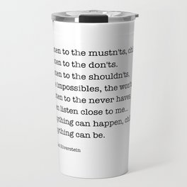 Listen to the MUSTN'TS, child, listen to the DON'TS. Travel Mug