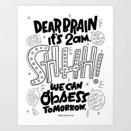 Dear Brain, Shhhh. Art Print