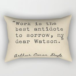 Works is the best antidote to sorrow, my dear Watson.  Rectangular Pillow