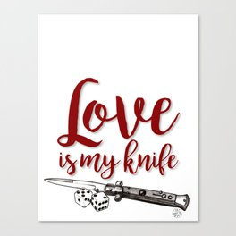 LOVE is my KNIFE Canvas Print