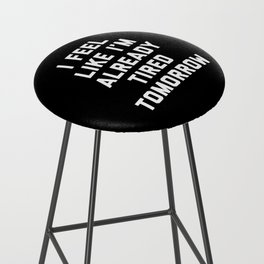 Tired Tomorrow Funny Quote Bar Stool