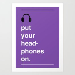 Put Your Headphones On! Art Print