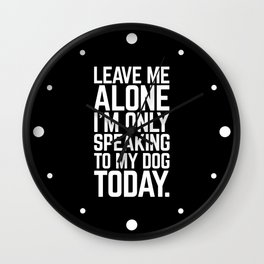 Speaking To My Dog Funny Quote Wall Clock